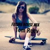 Future House Mix ~ Special Guest  By Tom Reev !