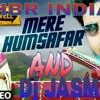 MERA HUMSAFAR (all is well at Dj HBR INDIA'S AND DJ JASMIN