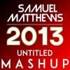 Samuel Matthews - 2013 Untitled Mashup