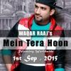 Mein Tera Hoon - Waqar Raaj