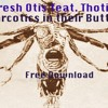 Fresh Otis feat Thotis -Narcotics In Theyr Butts (UNL)