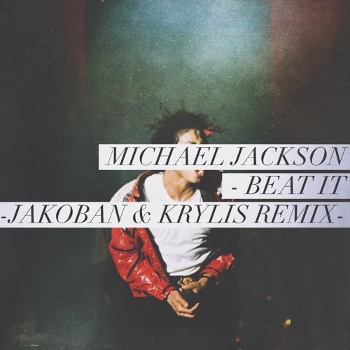 Michael Jackson - Beat It (Jakoban X Krylis Remix)