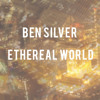 Ben Silver- Ethereal World (2004)