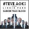 Steve Aoki Feat. Linkin Park - Darker Than Blood.mp3