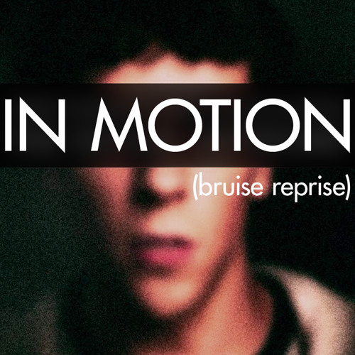 In Motion (bruise reprise)