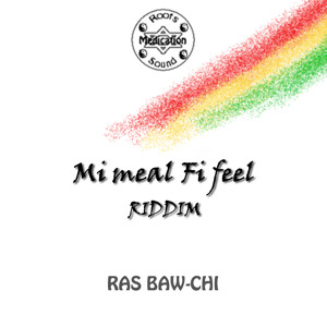 Mi Meal Fi Feel Riddim (Roots Medication Sound Prod.)