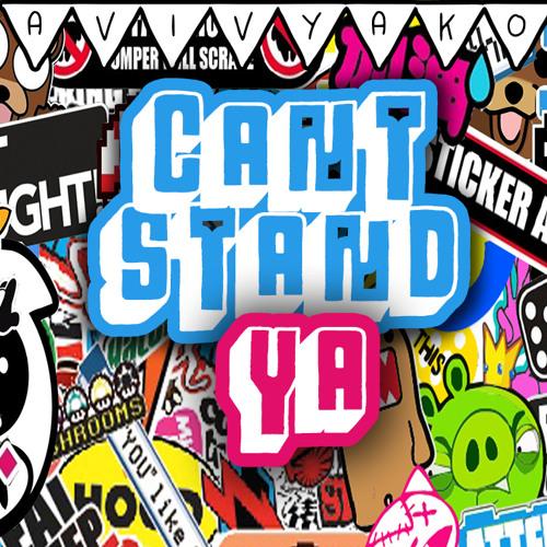 Cant Stand Ya!