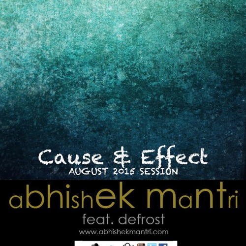 'Cause And Effect' August 2015 Future Housemusic Session - Abhishek Mantri Ft De Frost