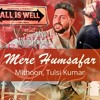 Mere Humsafar (All Is Well) ft Mithoon Remix DJ AbhiraJ 192kbps Re_Edition at Indian Mix