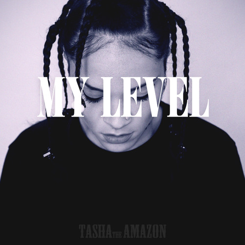 Tasha The Amazon - My Level (Produced By Bass And Bakery)