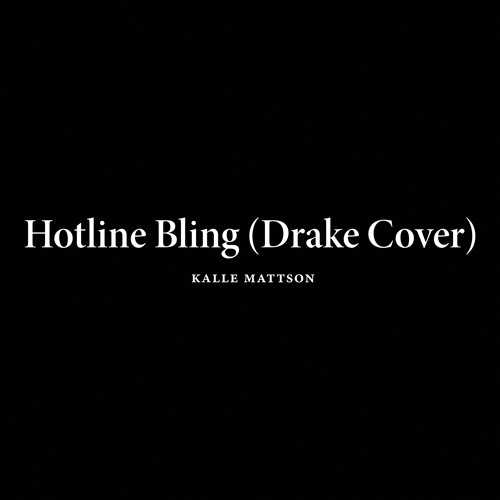 Hotline Bling (Drake Cover)