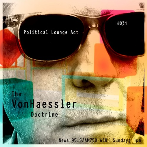 The VonHaessler Doctrine #031 - Political Lounge Act