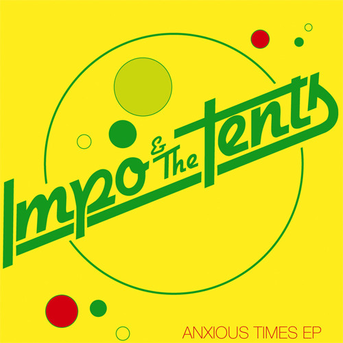 IMPO & THE TENTS- Anxious Times