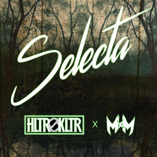 HLTR$KLTR x MxM - Selecta (Original Mix)