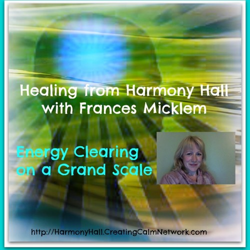 Healing from Harmony Hall with Frances Micklem - Energy Clearing on a Grand Scale