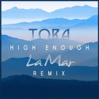 Tora - High Enough (La Mar Remix)