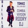 Tomas The Latin Boy- Bailalo (Cumbia Version_Rodry Dj)