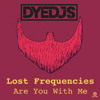 LOST FREQUENCIES - Are You With Me (DYEDJS BOOTLEG) **FREE DOWNLOAD**