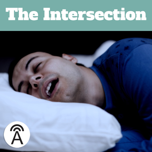 The Intersection #11: Life's Too Short to Spend it Asleep?