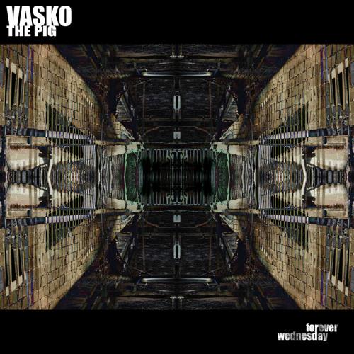 010 / Vasko the Pig - Forever Wednesday