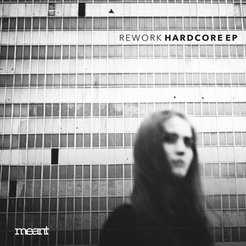 Rework - Hardcore EP - MEANT024