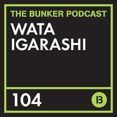 The Bunker Podcast 104 - Wata Igarashi