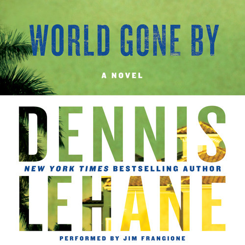 WORLD GONE BY By Dennis Lehane, Read By Jim Frangione