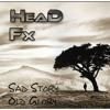 Head Fx - Sad Story Old Glory (Original Mix) FREE DOWNLOAD