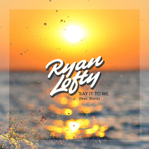 Ryan Lofty - Say It to Me (feat. Bonx)