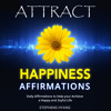 Attract Happiness Affirmations - Law of Attraction