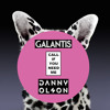 Galantis - Call If You Need Me (Danny Olson Remix)