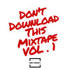 DON'T DOWNLOAD THIS MIXTAPE VOL. 1