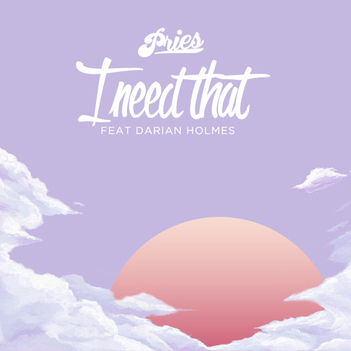 Pries - I Need That Ft Darian Holmes