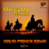 MercyMe - Greater (David Prince Remix) Radio Edit