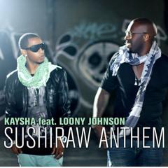 Kaysha feat. Loony Johnson - Sushiraw Anthem
