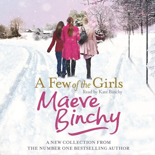 A FEW OF THE GIRLS by Maeve Binchy, read by Kate Binchy