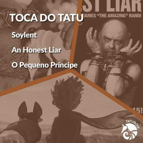 #09 - Toca do Tatu - An Honest Liar, Soylent e O Pequeno Príncipe