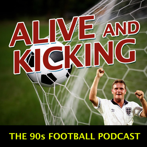 Alive and Kicking: The 90s Football Podcast Season 1