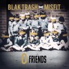 Blak Trash - Zero Friends (Misfit Remix) *Free D/L*