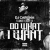 DJ Carisma - Do What I Want (feat. Iamsu!, K Camp & RJ)