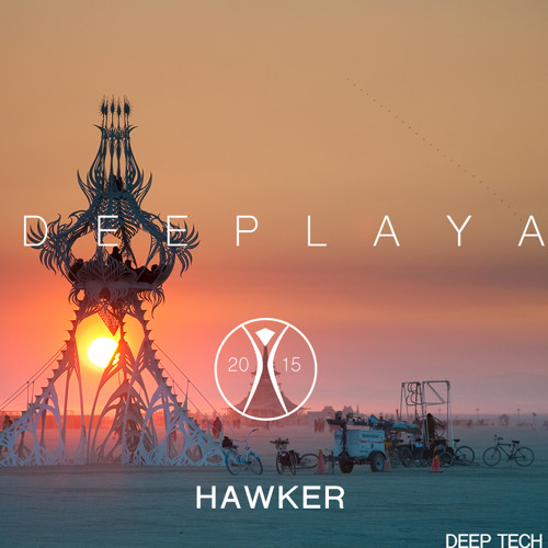 Hawker - DEEPLAYA Burning Man Mix 2015 (Playatech)