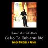Si No Te Hubieras Ido - Marco Antonio Solis (Byron Brizuela Remix) mp3