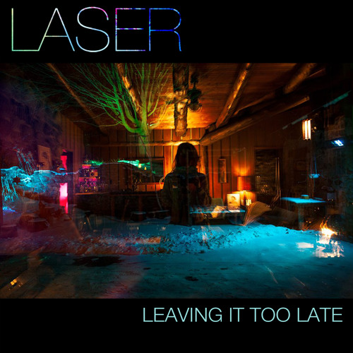 Laser - Leaving It Too Late