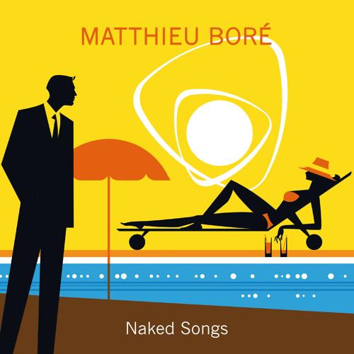 MATTHIEU BORÉ - NAKED SONGS - EXTRAITS