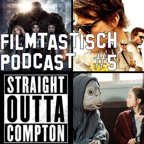 #5 - Fantastic Four, Mission: Impossible - Rogue Nation und Straight Outta Compton