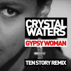 Crystal Waters - Gypsy Woman (Ten Story Remix)