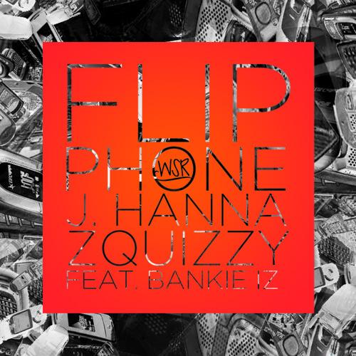 J. Hanna x Zquizzy - Flip Phone (Ft Bankie iZ)