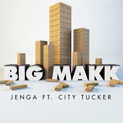 Big Makk - Jenga ft. City Tucker