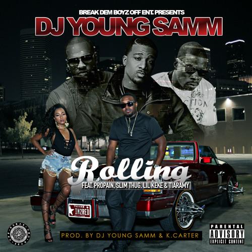 Dj Young Samm  - Rolling Feat. Propain, Slim Thug, Lil Keke & Tiaramy