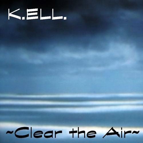 K.ELL. ~ Clear the Air ~